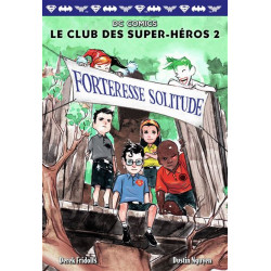 LE CLUB DES SUPER-HEROS, 2 : FORTERESSE SOLITUDE