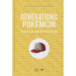 GENERATIONS POKEMON - PLUS DE 20 ANS D'EVOLUTIONS. CREATION - UNIVERS - DECRYPTAGE