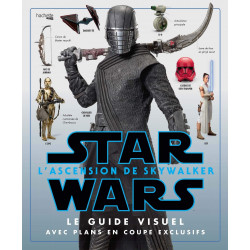 STAR WARS : L'ASCENSION DE SKYWALKER - LE GUIDE VISUEL AVEC PLANS EN COUPE EXCLUSIVES
