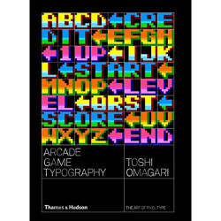 ARCADE GAME TYPOGRAPHY THE ART OF PIXEL TYPE /ANGLAIS