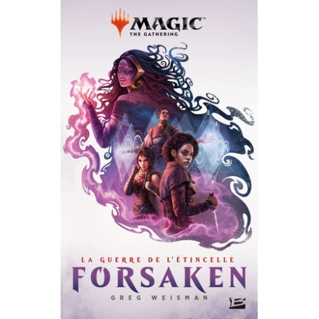 MAGIC : THE GATHERING - LA GUERRE DE L'ETINCELLE, T2 : FORSAKEN