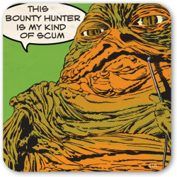 JABBA THE HUT THIS BOUNTY HUNTER IS MY KIND OF SCUM COASTER