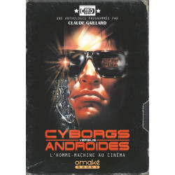 CYBORGS VERSUS ANDROIDES - L'HOMME-MACHINE AU CINEMA