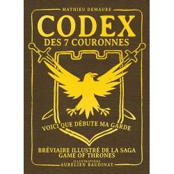 CODEX DES 7 COURONNES, BREVIAIRE ILLUSTRE DE LA SAGA GAME OF THRONES