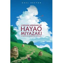 L OEUVRE DE HAYAO MIYAZAKI - LE MAITRE DE L ANIMATION JAPONAISE