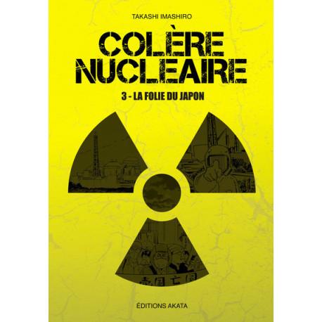 COLERE NUCLEAIRE - TOME 3 LA FOLIE DU JAPON