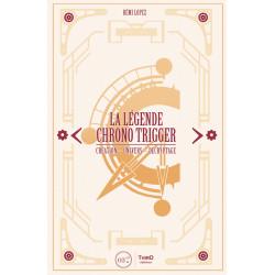 LA LEGENDE CHRONO TRIGGER - CREATION UNIVERS DECRYPTAGE