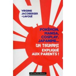 POKEMON, MANGA, COSPLAY, JAPANIME...UN TSUNAMI EXPLIQUE AUX PARENTS !