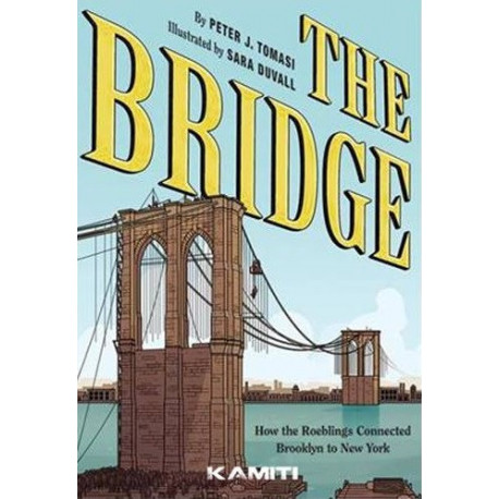 THE BRIDGE - COMMENT LES ROEBLINGS ONT RELIE NEW YORK A BROOKLYN